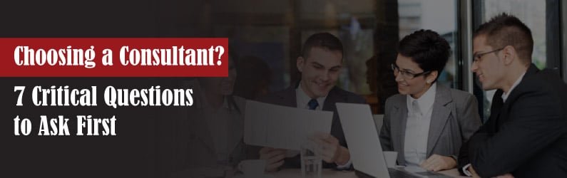 Check out the 7 questions you should ask before choosing a consultant.