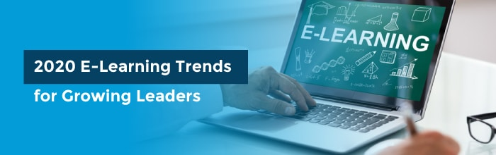 2020 E-Learning Trends for Growing Leaders