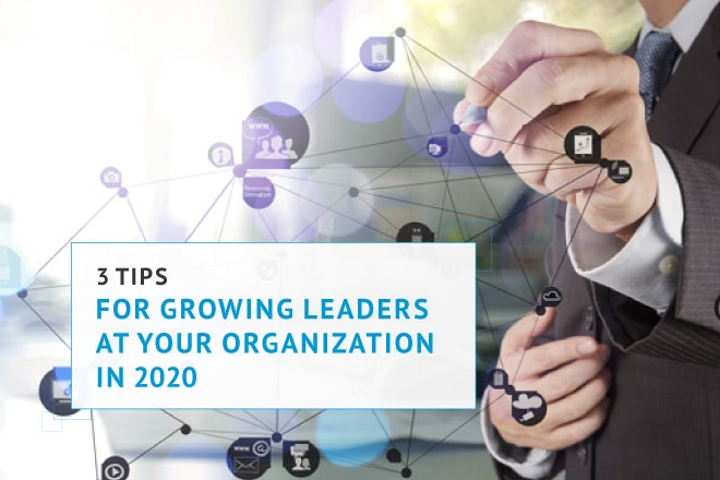 3 Tips for Growing Leaders at Your Organization in 2020