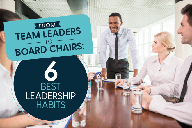 From Team Leaders to Board Chairs: 6 Best Leadership Habits